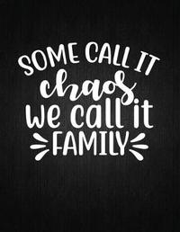 Some call it chaos, we call it family by Recipe Journal