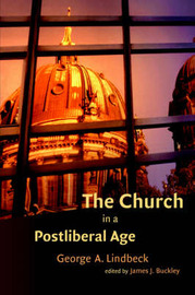 The Church in a Postliberal Age by George A. Lindbeck
