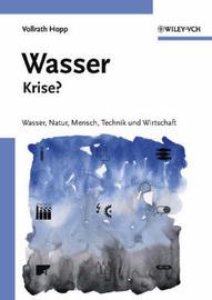 Wasser-krise?: Wasser, Natur, Mensch, Technik Und Wirtschaft by Vollrath Hopp image