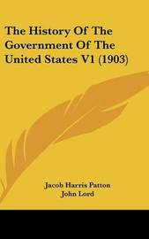 The History of the Government of the United States V1 (1903) by Jacob Harris Patton