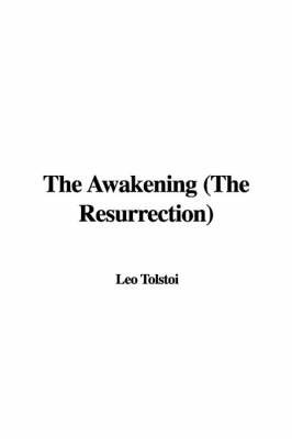The Awakening (the Resurrection) by Count Leo Nikolayevich Tolstoy