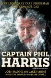 Captain Phil Harris: The Legendary Crab Fisherman, Our Hero, Our Dad by Josh Harris