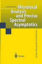 Microlocal Analysis and Precise Spectral Asymptotics by Victor Ivrii