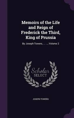 Memoirs of the Life and Reign of Frederick the Third, King of Prussia by Joseph Towers image