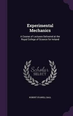 Experimental Mechanics by Robert Stawell Ball