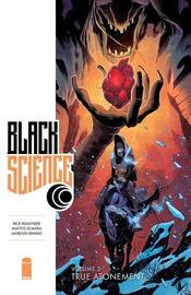 Black Science Volume 5: True Atonement by Rick Remender