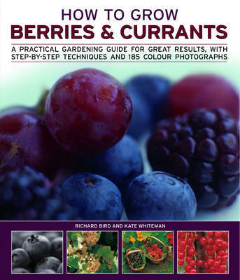 How to Grow Berries and Currants by Richard Bird