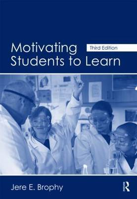 Motivating Students to Learn by Jere E Brophy