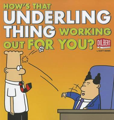 How's That Underling Thing Working Out for You? by Scott Adams image