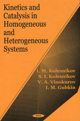 Kinetics and Catalysis in Homogeneous and Heterogeneous Systems by I.M. Kolesnikov