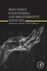 Skin Tissue Engineering and Regenerative Medicine by Mohammad Z Albanna