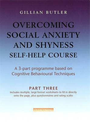 Overcoming Social Anxiety & Shyness Self Help Course: Part Three by Gillian Butler