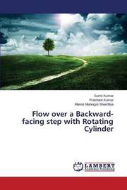 Flow Over a Backward-Facing Step with Rotating Cylinder by Kumar Sumit