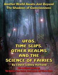 Ufos, Time Slips, Other Realms, and the Science of Fairies by Edward Sidney Hartland