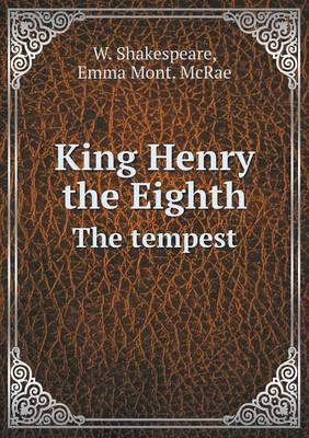 King Henry the Eighth the Tempest by W Shakespeare