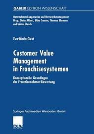 Customer Value Management in Franchisesystemen by Eva-Maria Gust
