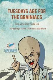 Tuesdays Are for the Brainiacs Crossword Puzzles Tuesdays and Thinkers Edition by Puzzle Therapist