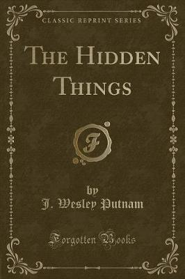 The Hidden Things (Classic Reprint) by J. Wesley Putnam image