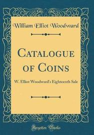 Catalogue of Coins by William Elliot Woodward