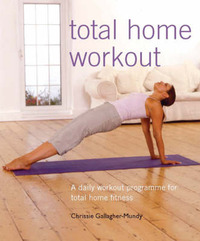 Total Home Workout: A Daily Workout Programme for Total Home Fitness by Chrissie Gallagher-Mundy image
