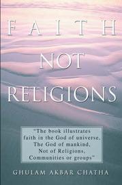 Faith Not Religions by Ghulam Akbar Chatha image