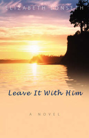 Leave It with Him by Elizabeth Lonseth image