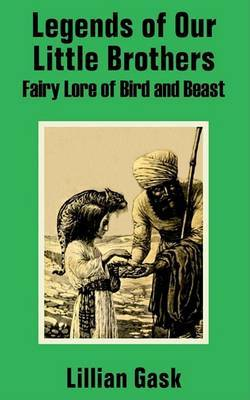 Legends of Our Little Brothers: Fairy Lore of Bird and Beast by Lillian Gask image