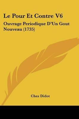 Le Pour Et Contre V6: Ouvrage Periodique D'Un Gout Nouveau (1735) by Chez Didot image