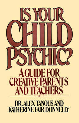 Is Your Child Psychic?: A Guide for Creative Parents and Teachers by Alex Tanous
