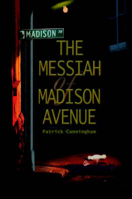 The Messiah of Madison Avenue by Patrick Cunningham