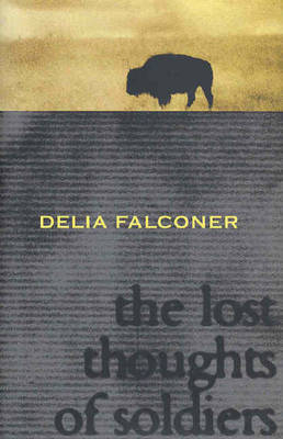 The Lost Thoughts of Soldiers by Delia C. Falconer