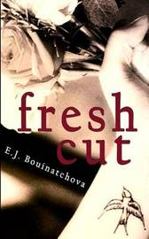 Fresh Cut by E J Bouinatchova