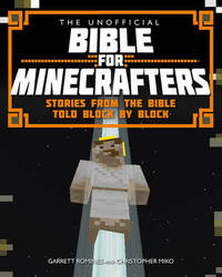 Unofficial Bible for Minecrafters: stories from the bible told block by block by Garrett Romines