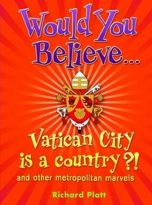 Would You Believe...Vatican City is a country?! by Richard Platt