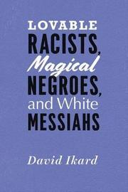 Lovable Racists, Magical Negroes, and White Messiahs by David Ikard