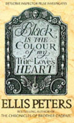 Black Is The Colour Of My True Love's Heart by Ellis Peters image