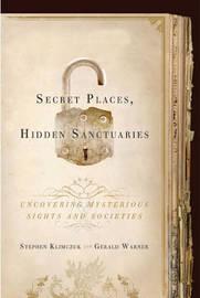 Secret Places, Hidden Sanctuaries: Uncovering Mysterious Sights, Symbols, and Societies by Stephen Klimczuk image