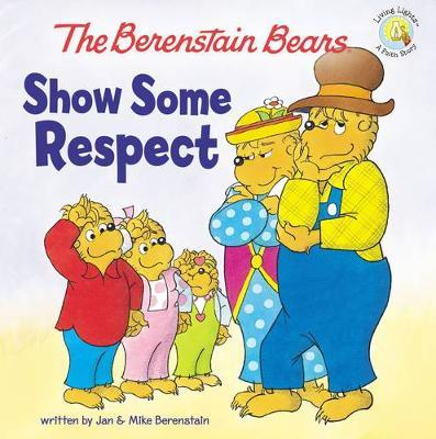 The Berenstain Bears Show Some Respect by Jan Berenstain