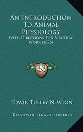 An Introduction to Animal Physiology: With Directions for Practical Work (1876) by Edwin Tulley Newton