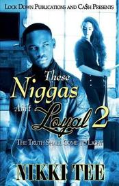 These Niggas Ain't Loyal 2 by Nikki Tee
