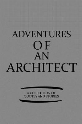 Adventures of an Architect a Collection of Quotes and Stories by Architect Publishing image