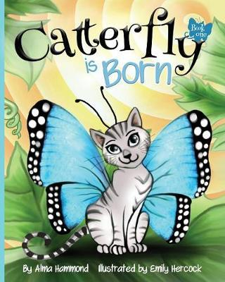 Catterfly is Born by Alma R Hammond
