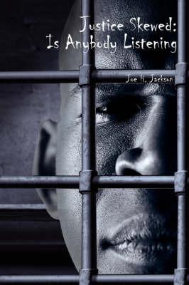 Justice Skewed: Is Anybody Listening by Joe H. Jackson image