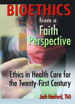 Bioethics from a Faith Perspective by Jack T. Hanford image