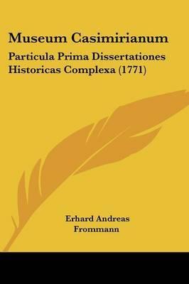 Museum Casimirianum: Particula Prima Dissertationes Historicas Complexa (1771) by Erhard Andreas Frommann image