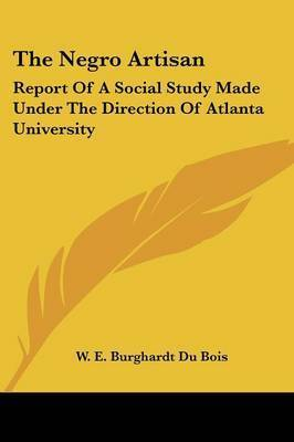 The Negro Artisan: Report of a Social Study Made Under the Direction of Atlanta University