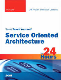 Sams Teach Yourself Service Oriented Architecture (SOA) in 24 Hours by Atul Apte