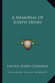 A Memorial of Joseph Henry a Memorial of Joseph Henry by United States Congress