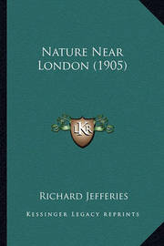 Nature Near London (1905) by Richard Jefferies