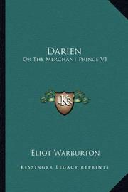 Darien: Or the Merchant Prince V1: A Historical Romance (1852) by Eliot Warburton